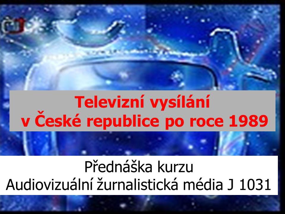 Televizní vysílání v České republice po roce 1989 Přednáška kurzu Audiovizuální žurnalistická média J 1031