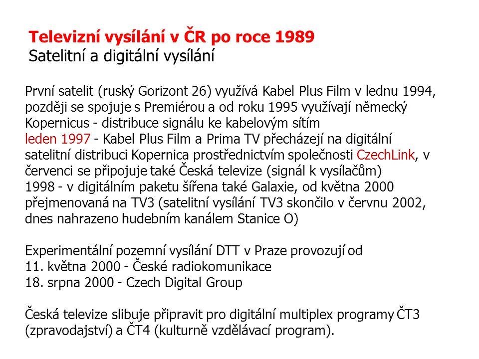 Televizní vysílání v ČR po roce 1989 Satelitní a digitální vysílání První satelit (ruský Gorizont 26) využívá Kabel Plus Film v lednu 1994, později se