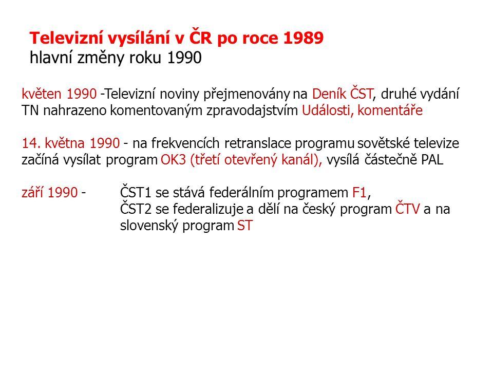 Televizní vysílání v ČR po roce 1989 hlavní změny roku 1990 květen 1990 -Televizní noviny přejmenovány na Deník ČST, druhé vydání TN nahrazeno komento