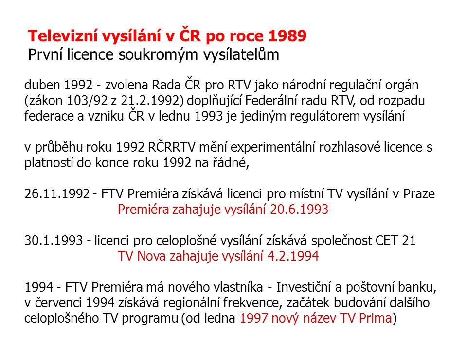 Televizní vysílání v ČR po roce 1989 První licence soukromým vysílatelům duben 1992 - zvolena Rada ČR pro RTV jako národní regulační orgán (zákon 103/