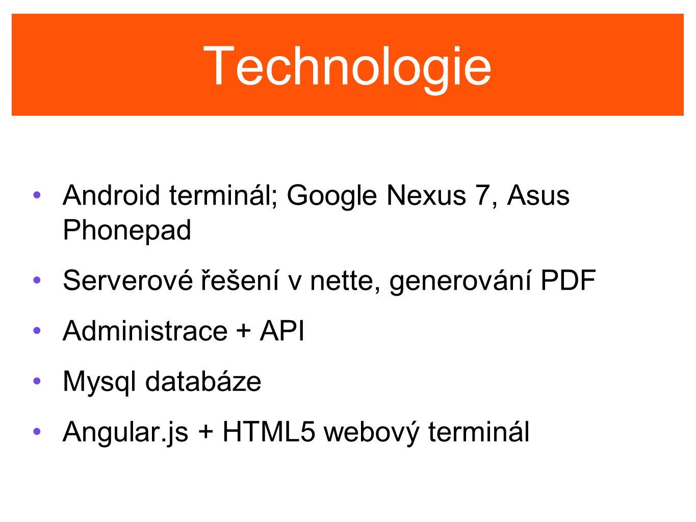 Technologie Android terminál; Google Nexus 7, Asus Phonepad Serverové řešení v nette, generování PDF Administrace + API Mysql databáze Angular.js + HTML5 webový terminál