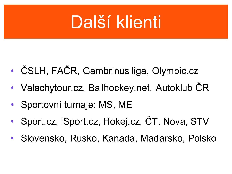 Další klienti ČSLH, FAČR, Gambrinus liga, Olympic.cz Valachytour.cz, Ballhockey.net, Autoklub ČR Sportovní turnaje: MS, ME Sport.cz, iSport.cz, Hokej.