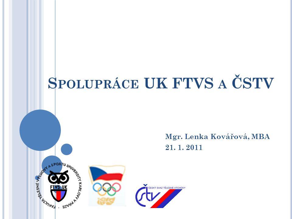 S POLUPRÁCE UK FTVS A ČSTV Mgr. Lenka Kovářová, MBA 21. 1. 2011