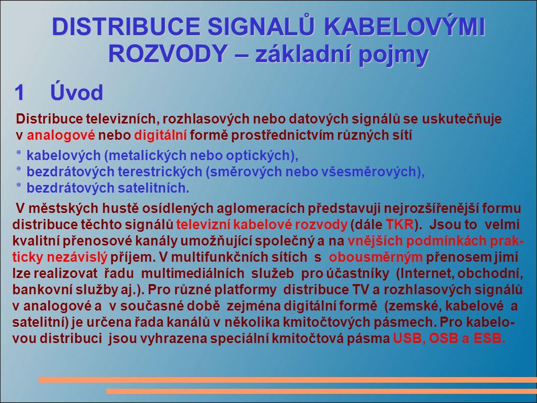 DISTRIBUCE SIGNALŮ KABELOVÝMI ROZVODY – základní pojmy 1 Úvod Distribuce televizních, rozhlasových nebo datových signálů se uskutečňuje v analogové ne