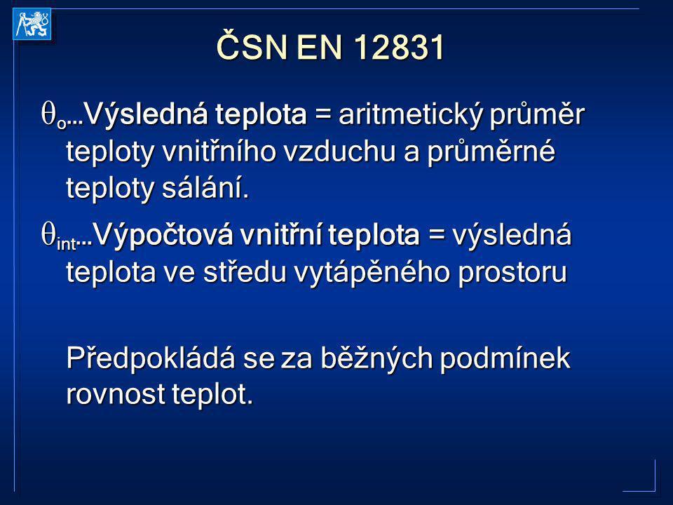 ČSN EN 12831 θ o …Výsledná teplota = aritmetický průměr teploty vnitřního vzduchu a průměrné teploty sálání. θ int …Výpočtová vnitřní teplota = výsled