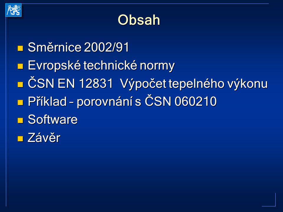 Obsah Směrnice 2002/91 Směrnice 2002/91 Evropské technické normy Evropské technické normy ČSN EN 12831 Výpočet tepelného výkonu ČSN EN 12831 Výpočet t