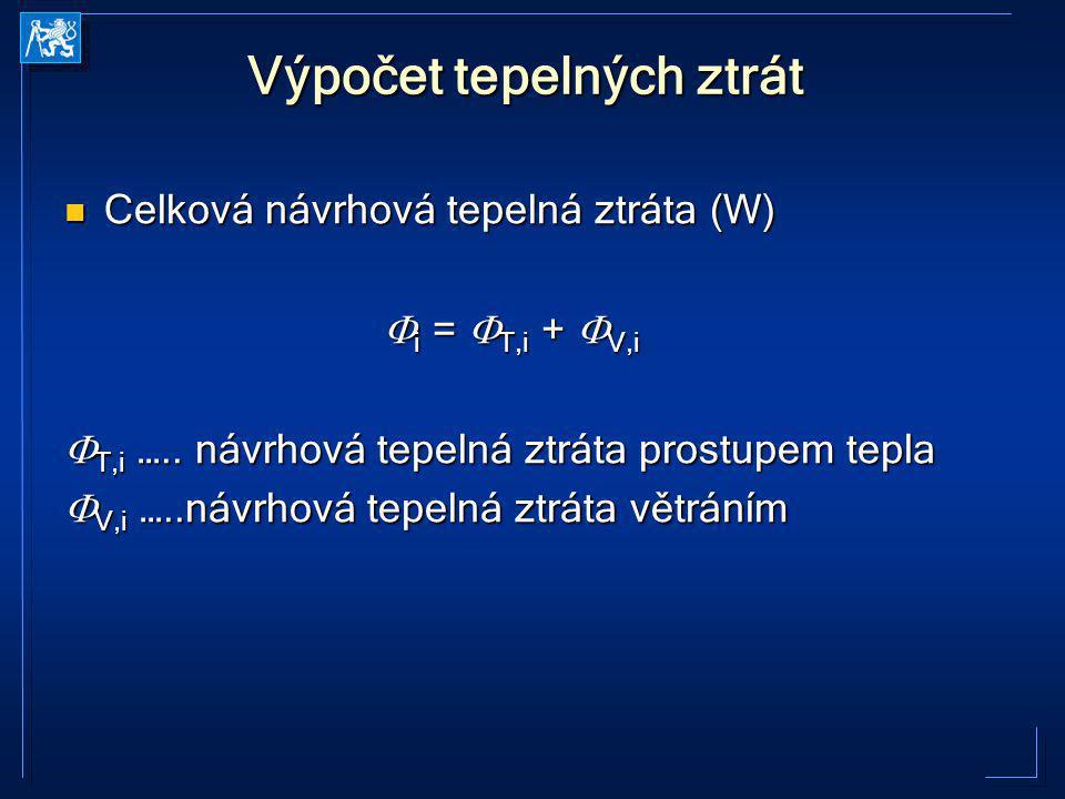 Výpočet tepelných ztrát Celková návrhová tepelná ztráta (W) Celková návrhová tepelná ztráta (W)  i =  T,i +  V,i  T,i ….. návrhová tepelná ztráta