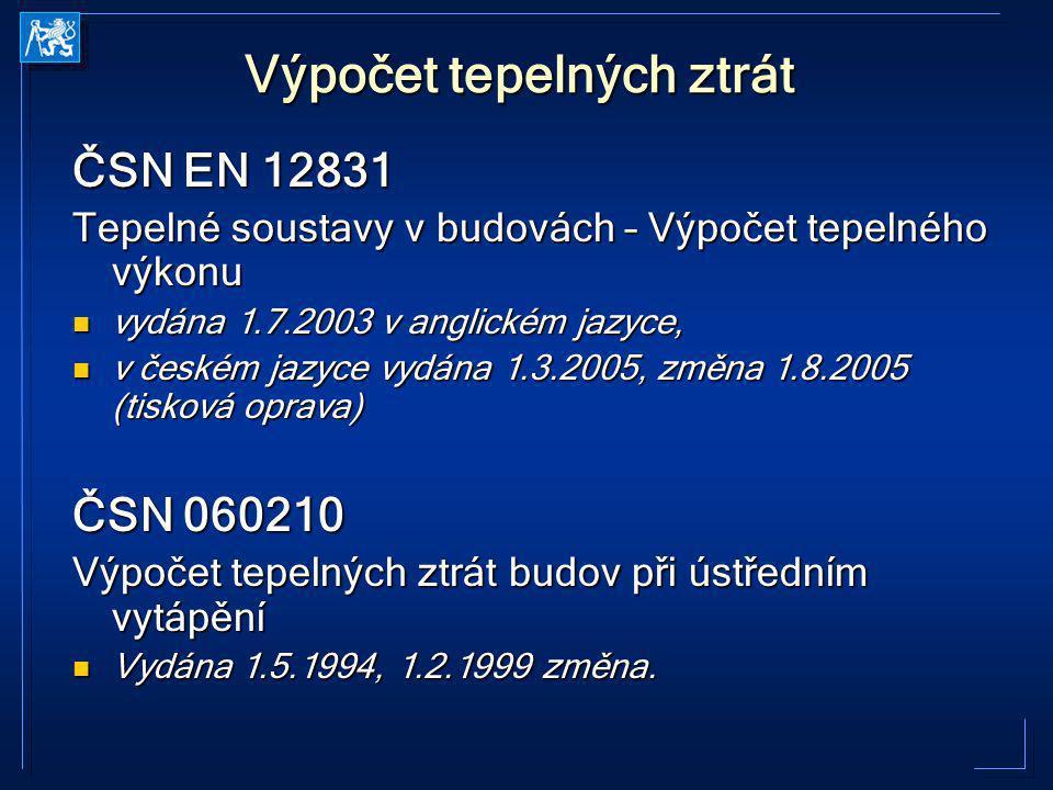 Výpočet tepelných ztrát ČSN EN 12831 Tepelné soustavy v budovách – Výpočet tepelného výkonu vydána 1.7.2003 v anglickém jazyce, vydána 1.7.2003 v angl