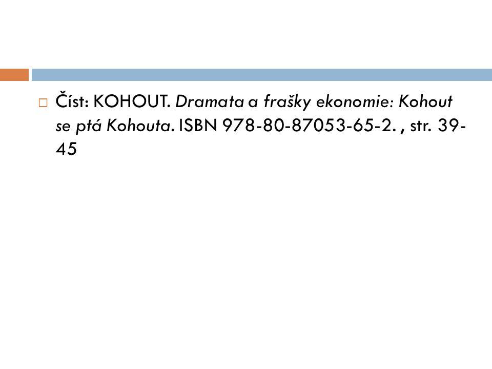  Číst: KOHOUT. Dramata a frašky ekonomie: Kohout se ptá Kohouta. ISBN 978-80-87053-65-2., str. 39- 45