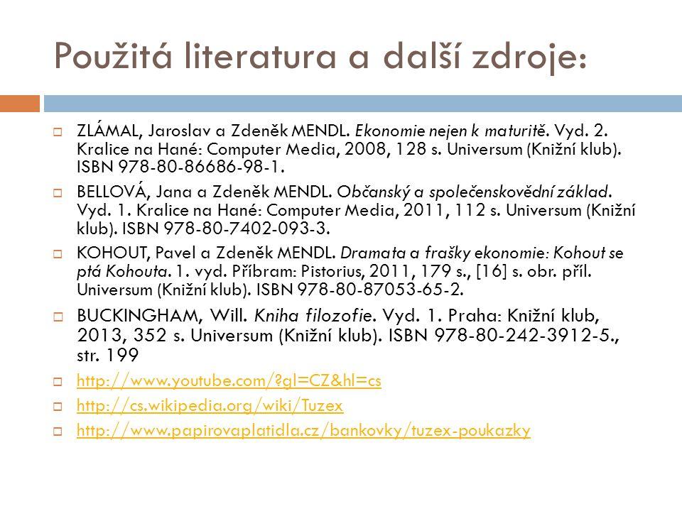 Použitá literatura a další zdroje:  ZLÁMAL, Jaroslav a Zdeněk MENDL. Ekonomie nejen k maturitě. Vyd. 2. Kralice na Hané: Computer Media, 2008, 128 s.