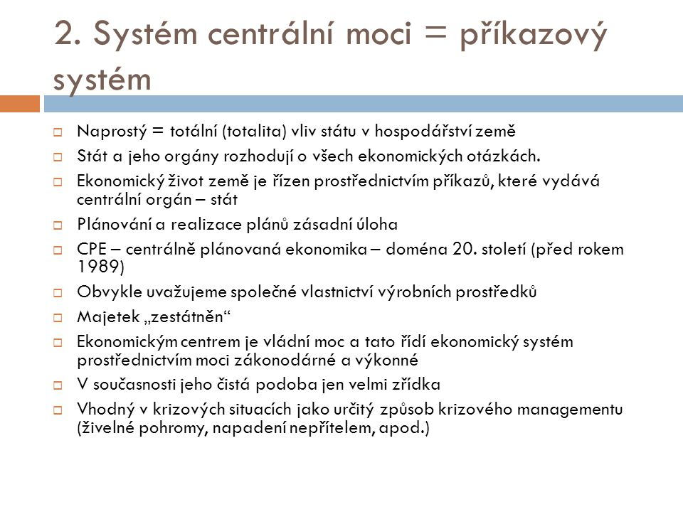 2. Systém centrální moci = příkazový systém  Naprostý = totální (totalita) vliv státu v hospodářství země  Stát a jeho orgány rozhodují o všech ekon