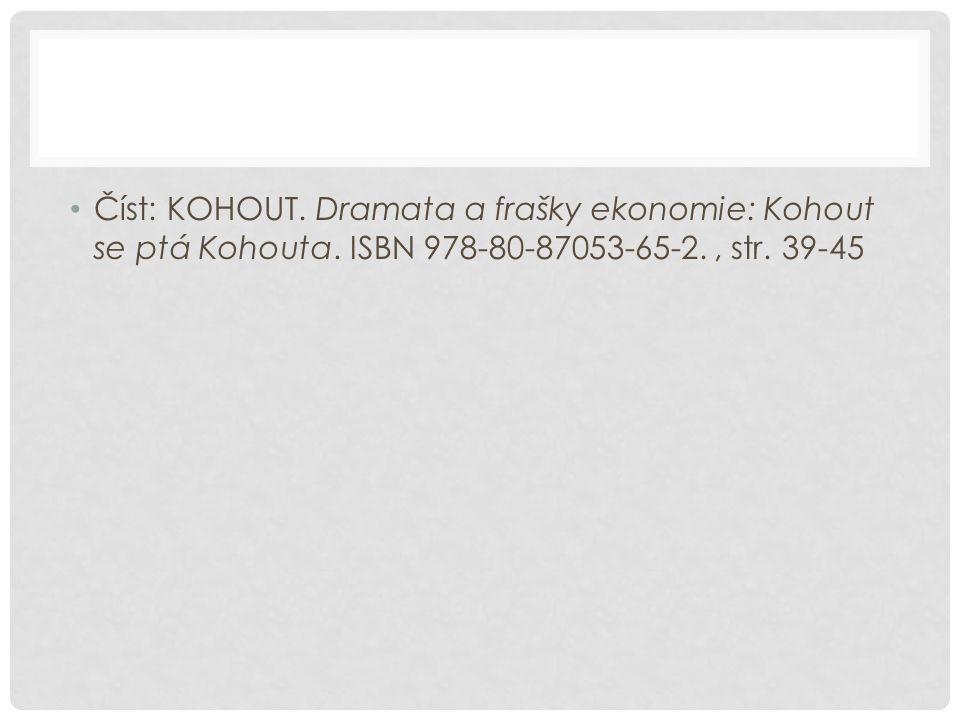 Číst: KOHOUT. Dramata a frašky ekonomie: Kohout se ptá Kohouta. ISBN 978-80-87053-65-2., str. 39-45