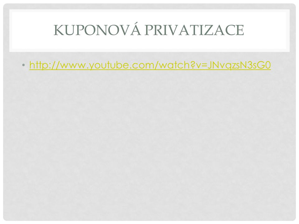 KUPONOVÁ PRIVATIZACE http://www.youtube.com/watch?v=JNvqzsN3sG0