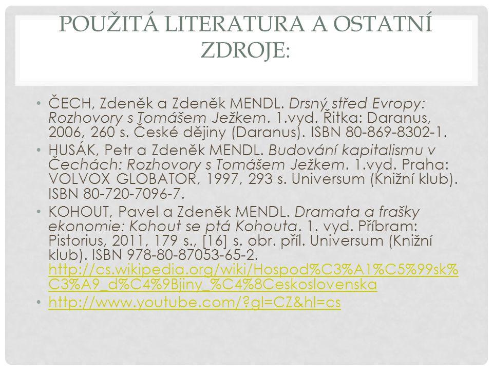 POUŽITÁ LITERATURA A OSTATNÍ ZDROJE: ČECH, Zdeněk a Zdeněk MENDL. Drsný střed Evropy: Rozhovory s Tomášem Ježkem. 1.vyd. Řitka: Daranus, 2006, 260 s.