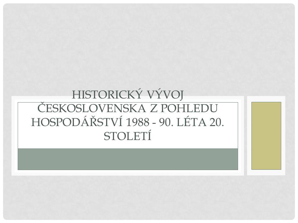 HISTORICKÝ VÝVOJ ČESKOSLOVENSKA Z POHLEDU HOSPODÁŘSTVÍ 1988 - 90. LÉTA 20. STOLETÍ