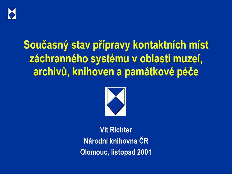 Současný stav přípravy kontaktních míst záchranného systému v oblasti muzeí, archivů, knihoven a památkové péče Vít Richter Národní knihovna ČR Olomou