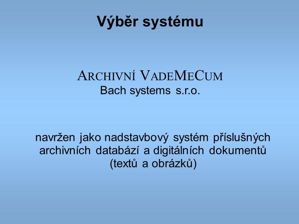 A RCHIVNÍ V ADE M E C UM Bach systems s.r.o. navržen jako nadstavbový systém příslušných archivních databází a digitálních dokumentů (textů a obrázků)