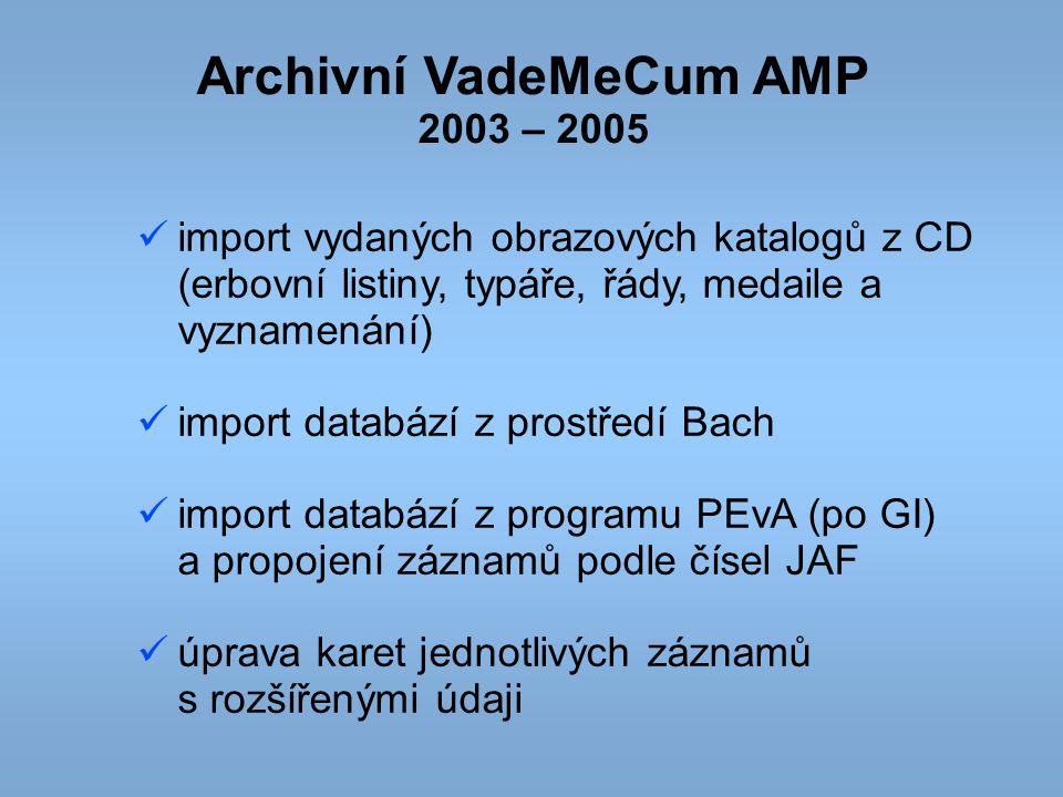 Archivní VadeMeCum AMP 2003 – 2005 import vydaných obrazových katalogů z CD (erbovní listiny, typáře, řády, medaile a vyznamenání) import databází z p