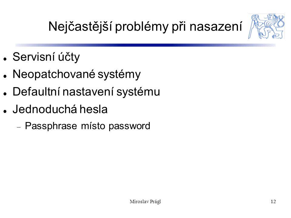Nejčastější problémy při nasazení 12 Servisní účty Neopatchované systémy Defaultní nastavení systému Jednoduchá hesla  Passphrase místo password 12Miroslav Prágl