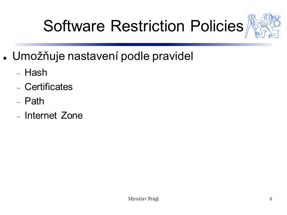 Software Restriction Policies 6 Umožňuje nastavení podle pravidel  Hash  Certificates  Path  Internet Zone Miroslav Prágl