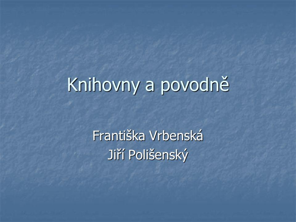 Knihovny a povodně Františka Vrbenská Jiří Polišenský