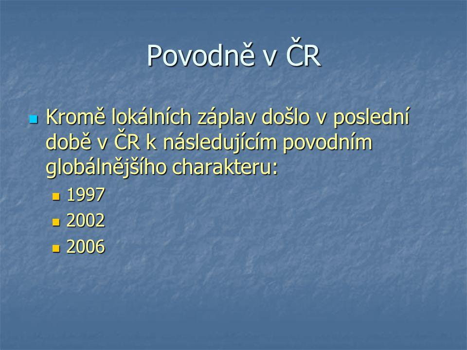 Povodně v ČR Kromě lokálních záplav došlo v poslední době v ČR k následujícím povodním globálnějšího charakteru: Kromě lokálních záplav došlo v posled