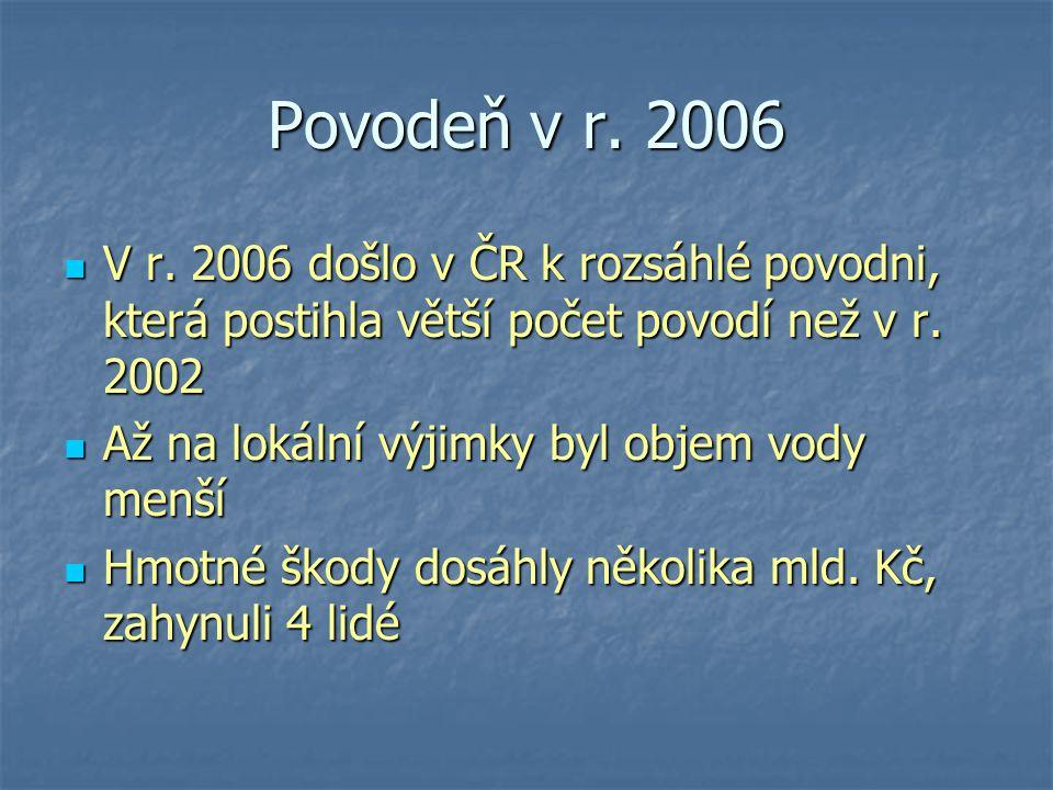 Povodeň v r. 2006 V r. 2006 došlo v ČR k rozsáhlé povodni, která postihla větší počet povodí než v r. 2002 V r. 2006 došlo v ČR k rozsáhlé povodni, kt