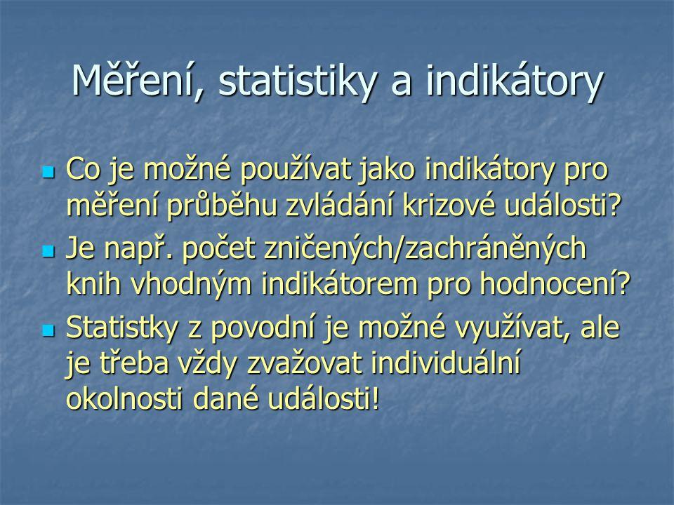 Měření, statistiky a indikátory Co je možné používat jako indikátory pro měření průběhu zvládání krizové události? Co je možné používat jako indikátor
