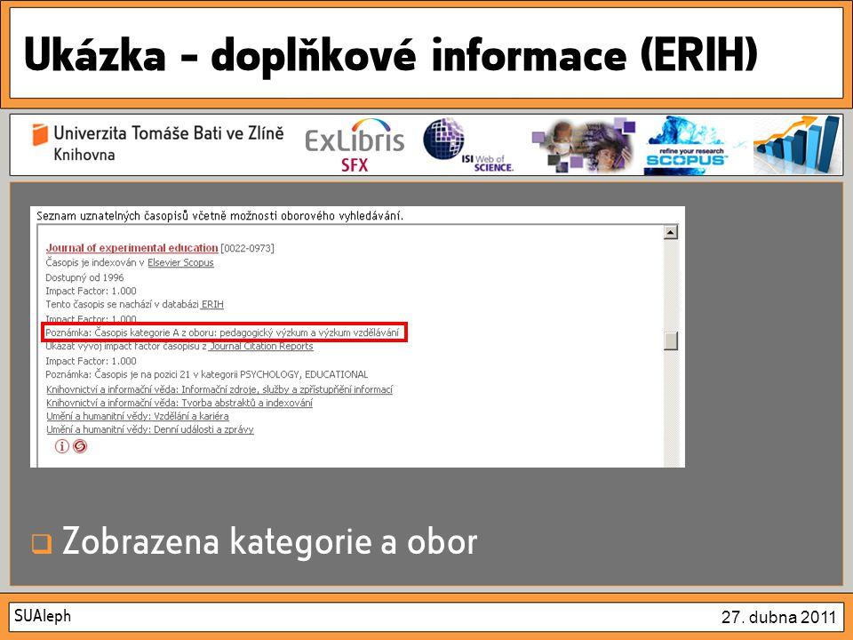 SUAleph 27. dubna 2011 Ukázka – doplňkové informace (ERIH)  Zobrazena kategorie a obor