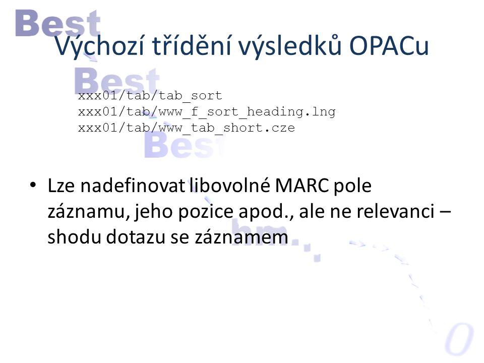 Výchozí třídění výsledků OPACu xxx01/tab/tab_sort xxx01/tab/www_f_sort_heading.lng xxx01/tab/www_tab_short.cze Lze nadefinovat libovolné MARC pole záznamu, jeho pozice apod., ale ne relevanci – shodu dotazu se záznamem