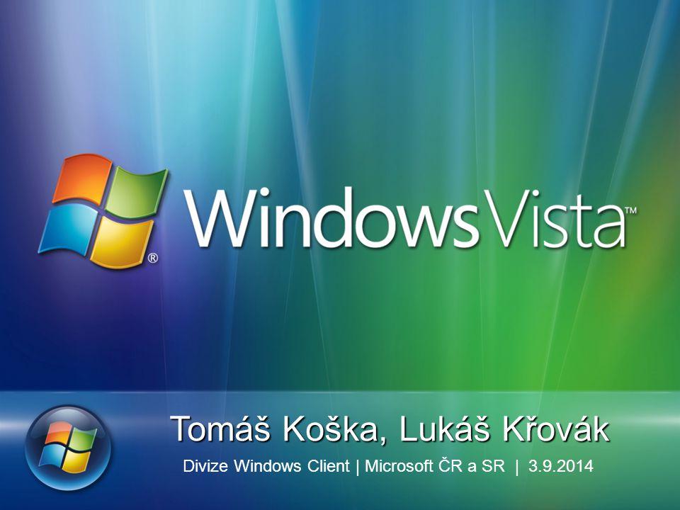 Tomáš Koška, Lukáš Křovák Divize Windows Client | Microsoft ČR a SR | 3.9.2014