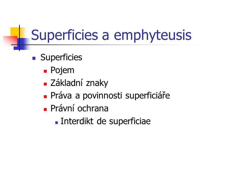Superficies a emphyteusis Superficies Pojem Základní znaky Práva a povinnosti superficiáře Právní ochrana Interdikt de superficiae