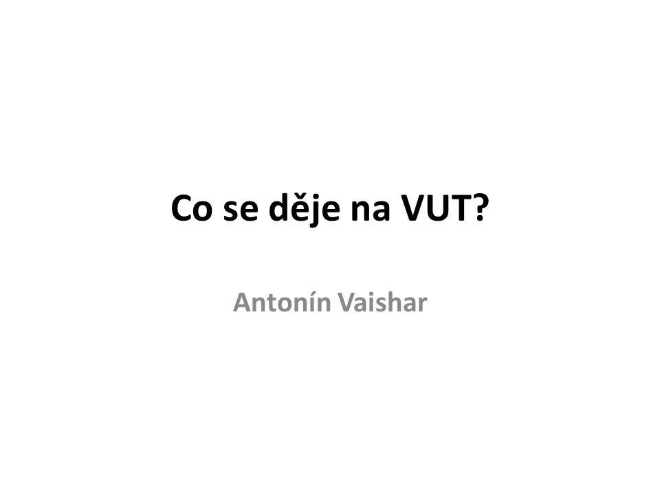 Co se děje na VUT Antonín Vaishar