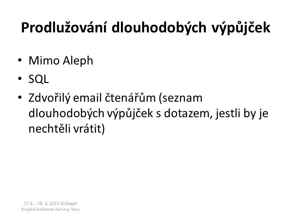 Prodlužování dlouhodobých výpůjček Mimo Aleph SQL Zdvořilý email čtenářům (seznam dlouhodobých výpůjček s dotazem, jestli by je nechtěli vrátit) 17.4.