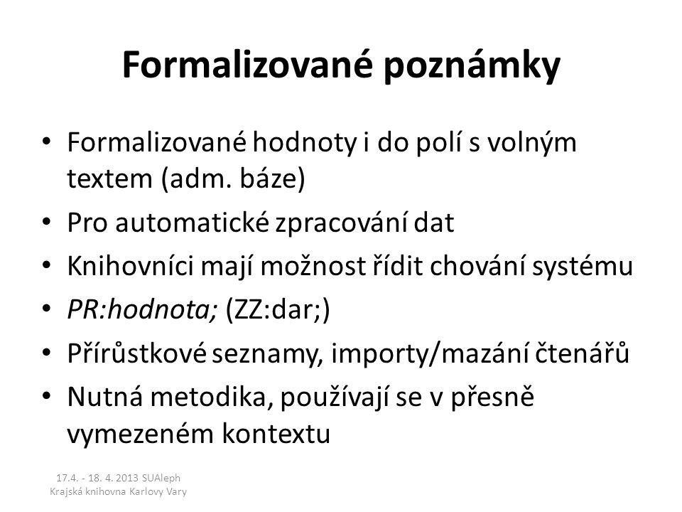 Formalizované poznámky Formalizované hodnoty i do polí s volným textem (adm. báze) Pro automatické zpracování dat Knihovníci mají možnost řídit chován