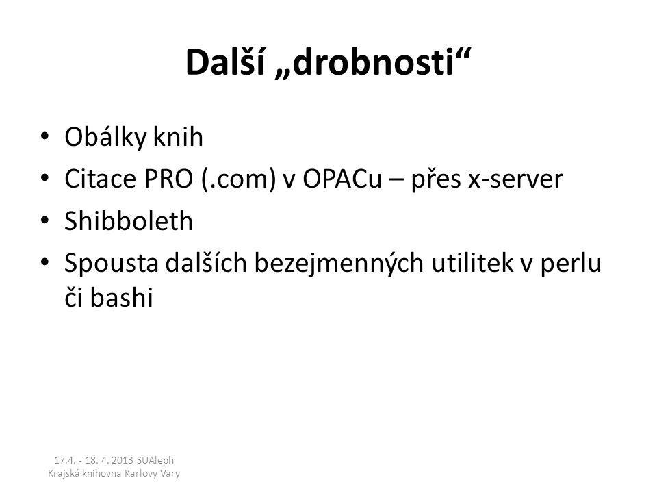 """Další """"drobnosti Obálky knih Citace PRO (.com) v OPACu – přes x-server Shibboleth Spousta dalších bezejmenných utilitek v perlu či bashi 17.4."""