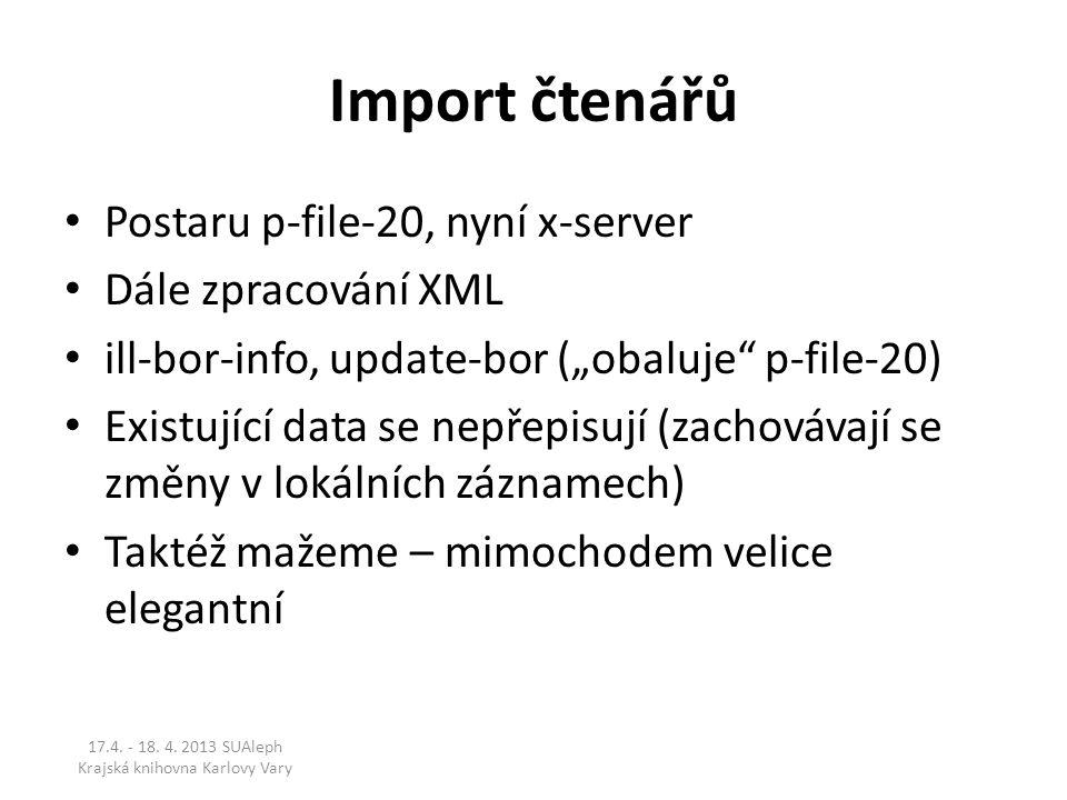 """Import čtenářů Postaru p-file-20, nyní x-server Dále zpracování XML ill-bor-info, update-bor (""""obaluje p-file-20) Existující data se nepřepisují (zachovávají se změny v lokálních záznamech) Taktéž mažeme – mimochodem velice elegantní 17.4."""