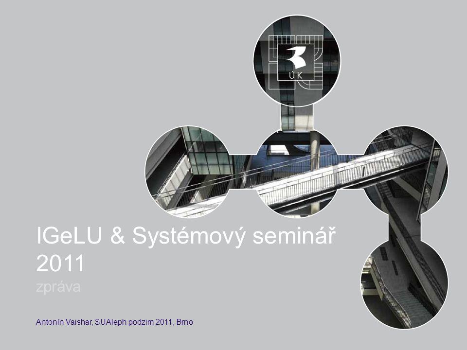 IGeLU & Systémový seminář 2011 zpráva Antonín Vaishar, SUAleph podzim 2011, Brno