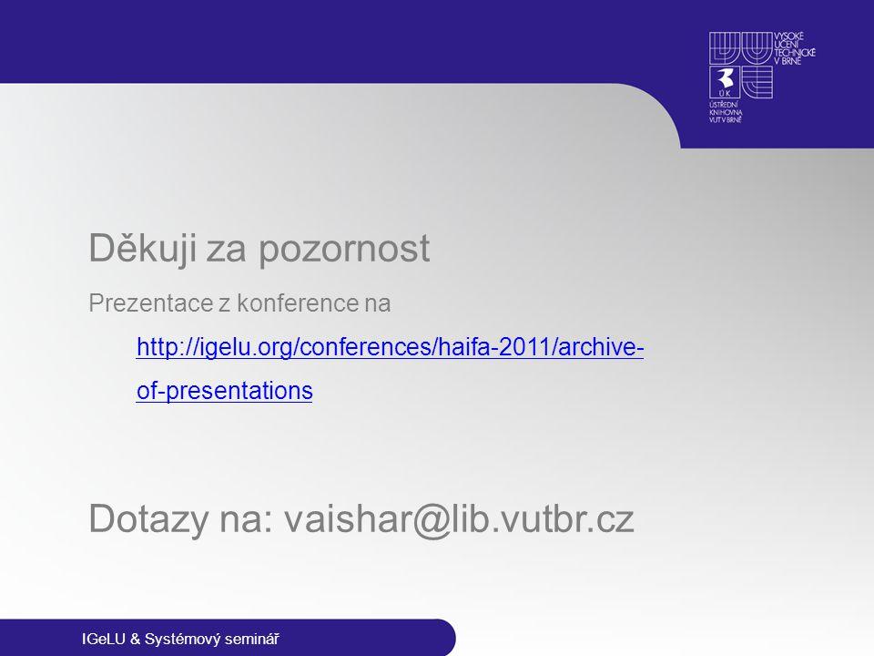 IGeLU & Systémový seminář Děkuji za pozornost Prezentace z konference na http://igelu.org/conferences/haifa-2011/archive- of-presentations http://igel