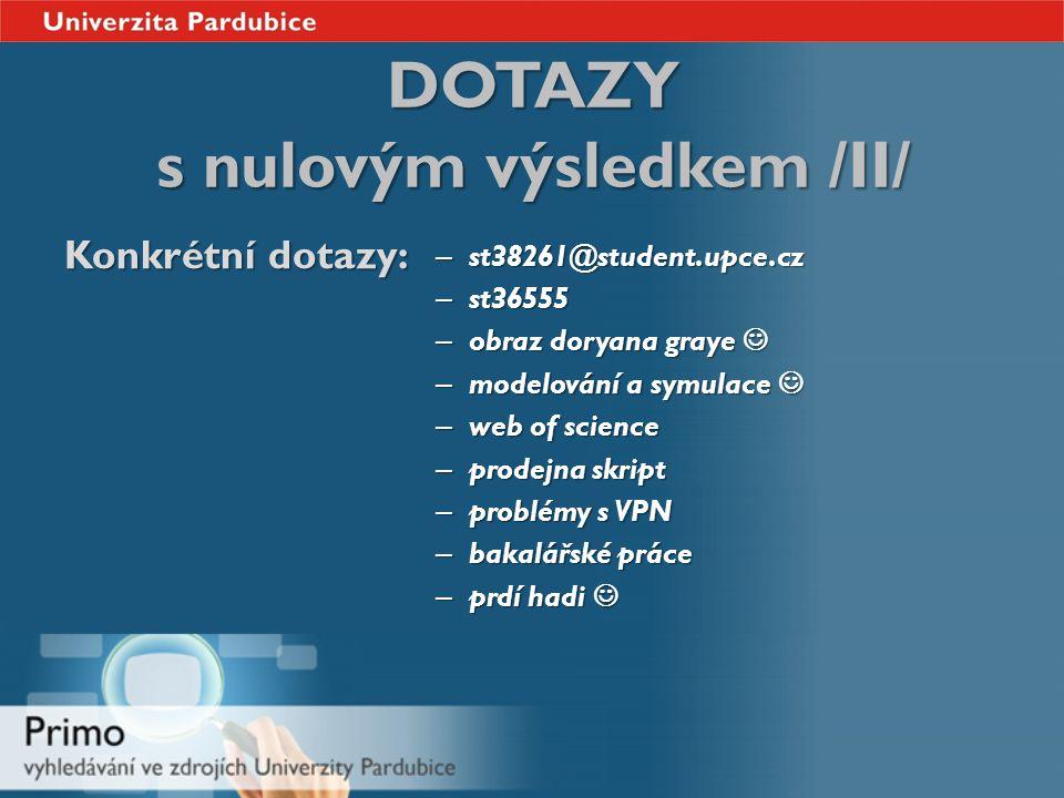 DOTAZY s nulovým výsledkem /II/ Konkrétní dotazy: – st38261@student.upce.cz – st36555 – obraz doryana graye – obraz doryana graye – modelování a symul