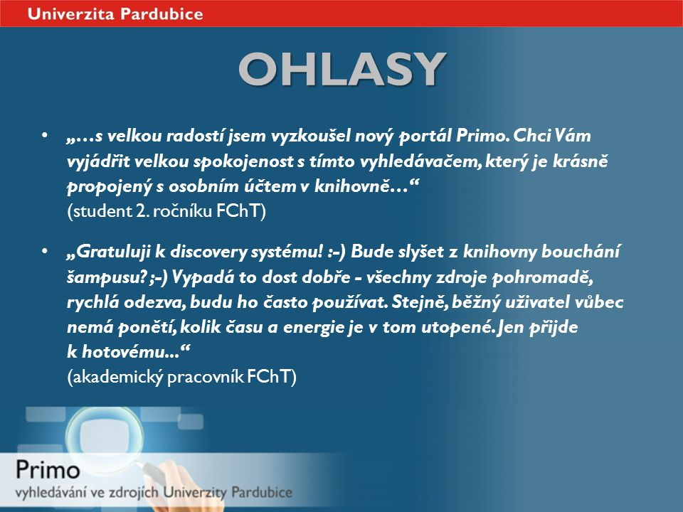 """OHLASY """"…s velkou radostí jsem vyzkoušel nový portál Primo. Chci Vám vyjádřit velkou spokojenost s tímto vyhledávačem, který je krásně propojený s oso"""