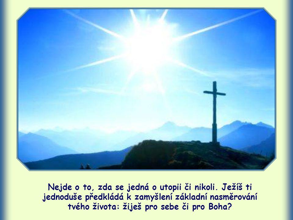 Uvědom si, že ani v době, kdy Ježíš pronesl tato slova, nebyly konkrétní existenční potíže lidí v Galileji o nic menší.