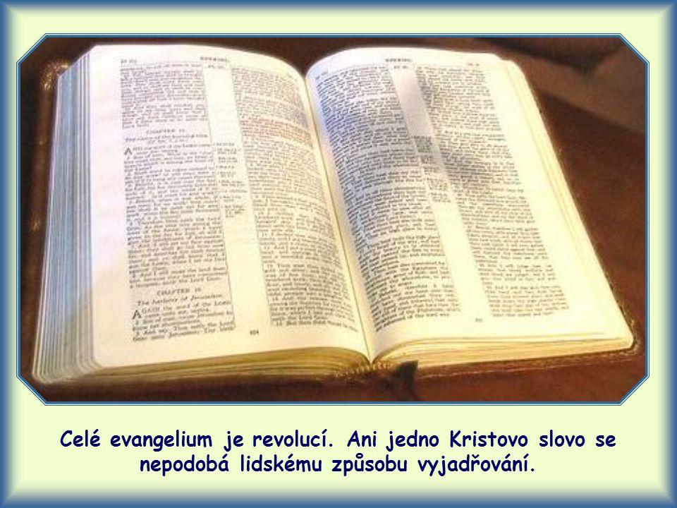 Celé evangelium je revolucí. Ani jedno Kristovo slovo se nepodobá lidskému způsobu vyjadřování.