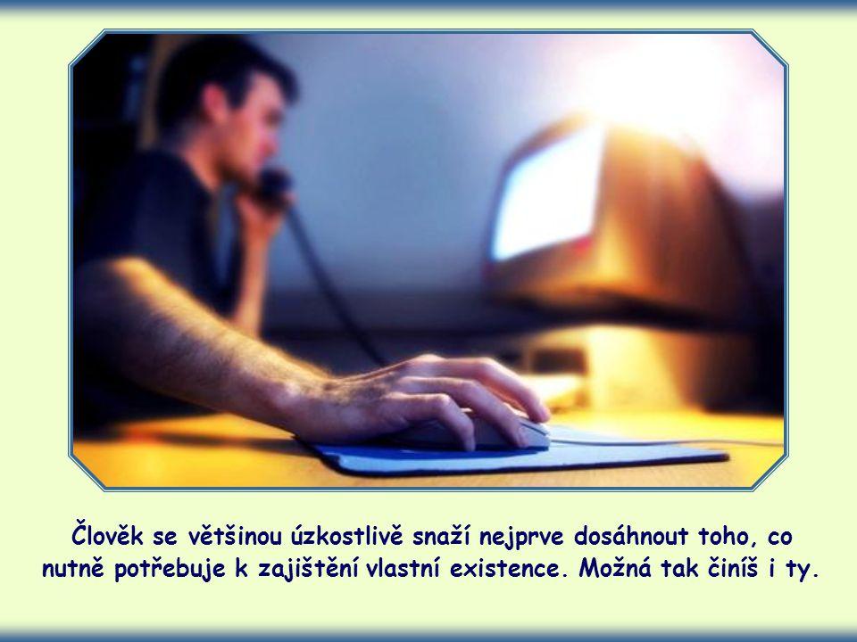 Člověk se většinou úzkostlivě snaží nejprve dosáhnout toho, co nutně potřebuje k zajištění vlastní existence.