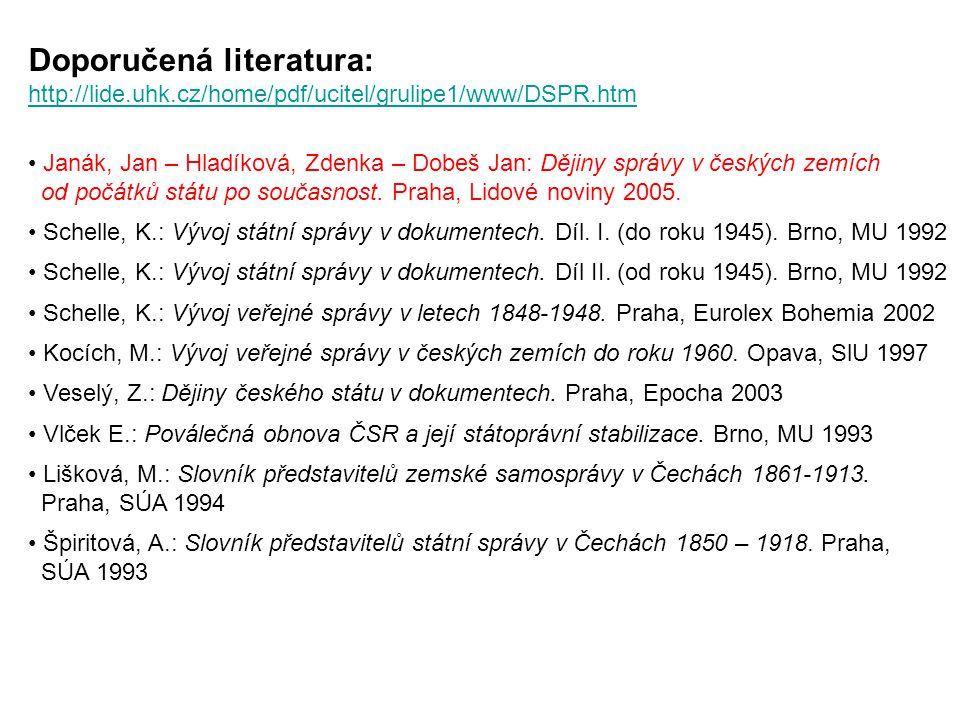 Doporučená literatura: http://lide.uhk.cz/home/pdf/ucitel/grulipe1/www/DSPR.htm Janák, Jan – Hladíková, Zdenka – Dobeš Jan: Dějiny správy v českých ze