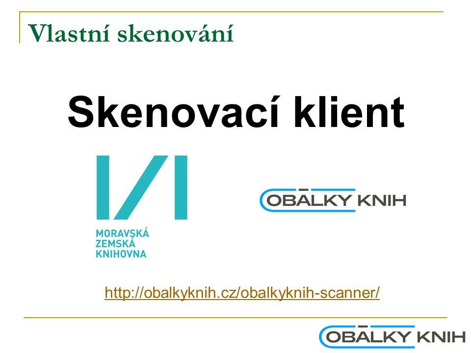 Vlastní skenování Skenovací klient http://obalkyknih.cz/obalkyknih-scanner/