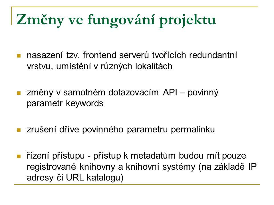Změny ve fungování projektu nasazení tzv. frontend serverů tvořících redundantní vrstvu, umístění v různých lokalitách změny v samotném dotazovacím AP