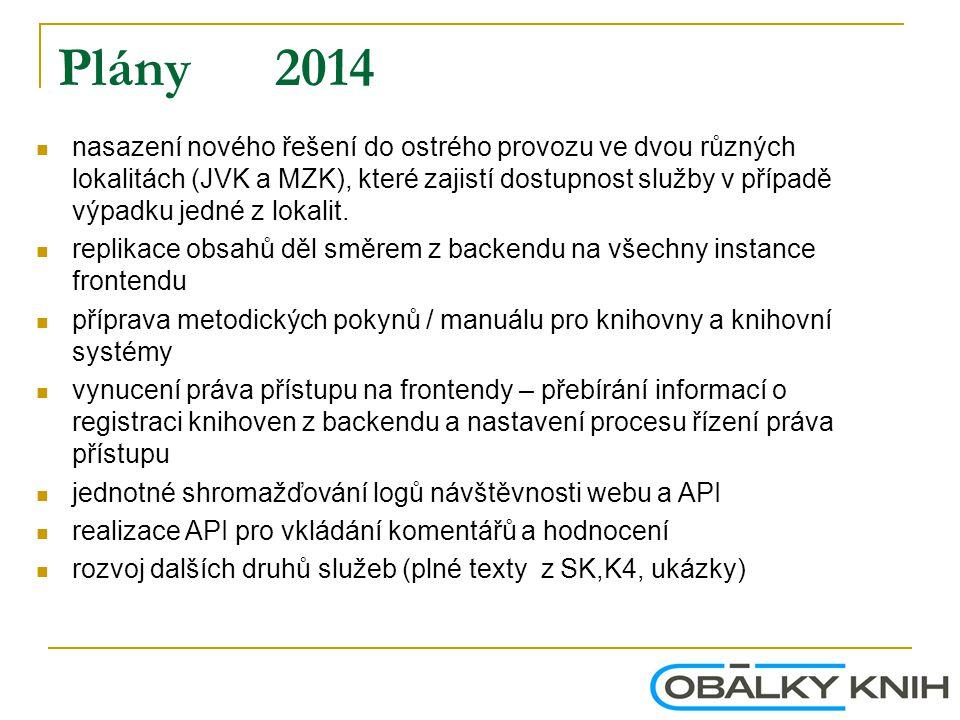 Plány 2014 nasazení nového řešení do ostrého provozu ve dvou různých lokalitách (JVK a MZK), které zajistí dostupnost služby v případě výpadku jedné z