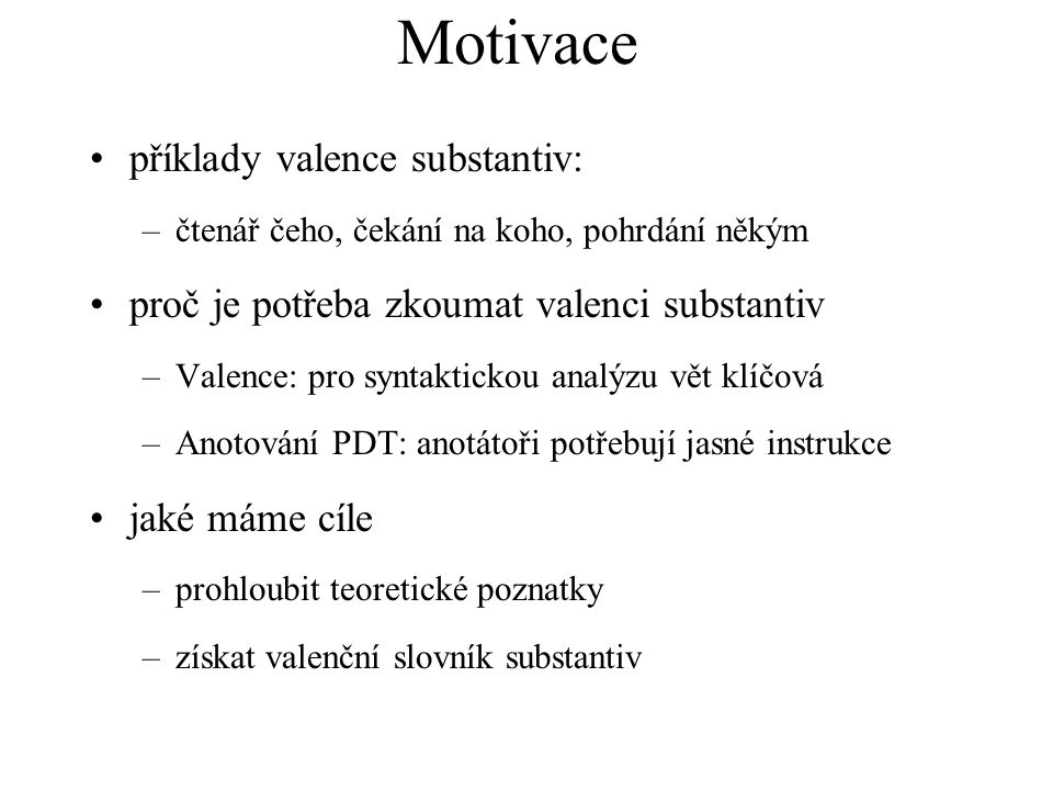 Motivace příklady valence substantiv: –čtenář čeho, čekání na koho, pohrdání někým proč je potřeba zkoumat valenci substantiv –Valence: pro syntaktick