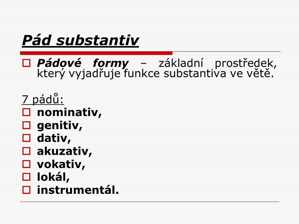 Pády - sémantika  Nominativ – Kdo.Co.  Genitiv – Bez koho.